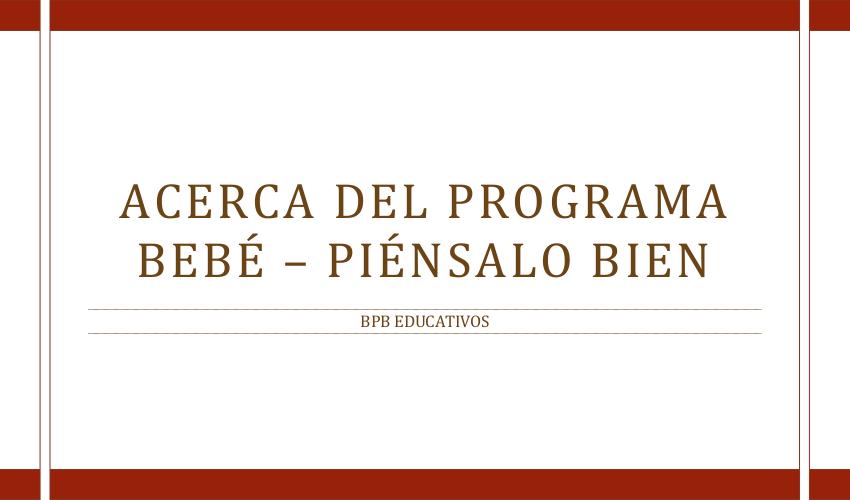 Generalidades Sobre el Programa Bebé – Piénsalo Bien